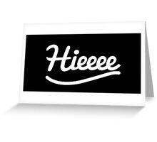 Hieeeeeeeeee Greeting Card