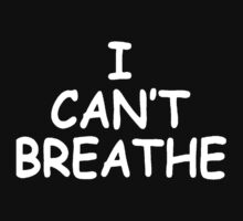 I Can't Breathe [White] by imjesuschrist