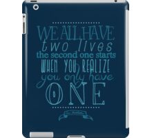 We all have two lives iPad Case/Skin