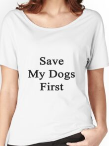 Save My Dogs First  Women's Relaxed Fit T-Shirt