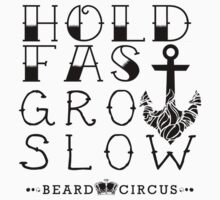 Hold Fast Grow Slow BLK STK by BeardCircus