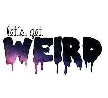 Let's Get Weird - galaxy Photographic Print