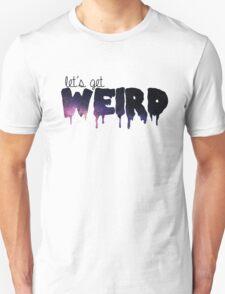 Let's Get Weird - galaxy Unisex T-Shirt