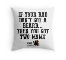 If Your Dad Don't Got A Beard... You Got Two Moms Throw Pillow