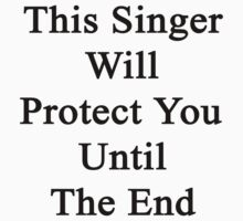 This Singer Will Protect You Until The End  T-Shirt