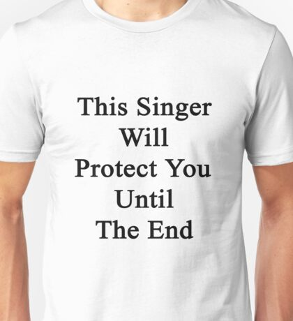 This Singer Will Protect You Until The End  Unisex T-Shirt