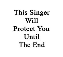 This Singer Will Protect You Until The End  Photographic Print