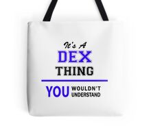 It's a DEX thing, you wouldn't understand !! Tote Bag