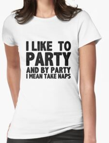 I Like To Party And By Party I Mean Take Naps Womens Fitted T-Shirt