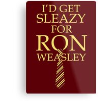 I'd get Sleazy for Ron Weasley Metal Print