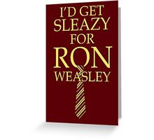 I'd get Sleazy for Ron Weasley Greeting Card
