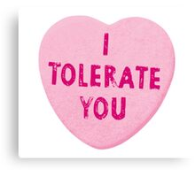 I Tolerate You Valentine's Day Heart Candy Canvas Print