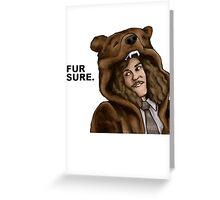 Workaholics - Fur Sure Greeting Card