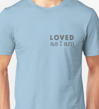LOVED as I am Unisex T-Shirt