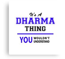 It's a DHARMA thing, you wouldn't understand !! Canvas Print