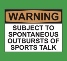 WARNING: SUBJECT TO SPONTANEOUS OUTBURSTS OF SPORTS TALK by Bundjum