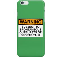 WARNING: SUBJECT TO SPONTANEOUS OUTBURSTS OF SPORTS TALK iPhone Case/Skin
