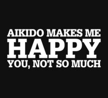 Happy Aikido T-shirt by musthavetshirts
