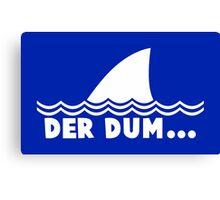 Der Dum... Canvas Print