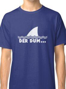 Der Dum... Classic T-Shirt