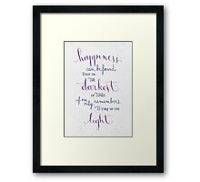 Happiness can be found even in the darkest of times Framed Print