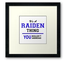 It's a RAIDEN thing, you wouldn't understand !! Framed Print