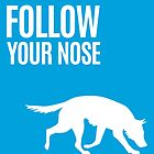 Follow Your Nose by bluegirldesign