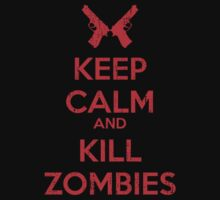Keep Calm And Kill Zombies by KDGrafx