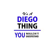 It's a DIEGO thing, you wouldn't understand !! by yourname