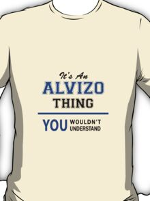 It's an ALVIZO thing, you wouldn't understand !! T-Shirt