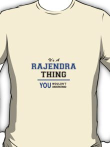 It's a RAJENDRA thing, you wouldn't understand !! T-Shirt
