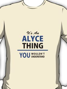 It's an ALYCE thing, you wouldn't understand !! T-Shirt