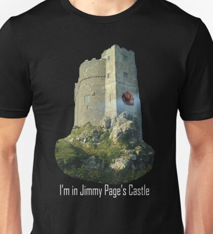 I'm in Jimmy Page's castle Unisex T-Shirt