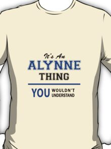 It's an ALYNNE thing, you wouldn't understand !! T-Shirt