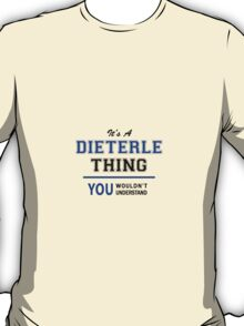 It's a DIETERLE thing, you wouldn't understand !! T-Shirt