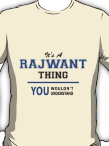 It's a RAJWANT thing, you wouldn't understand !! T-Shirt