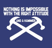 Nothing is Impossible with the Right Attitude...And a Hammer by TeesBox
