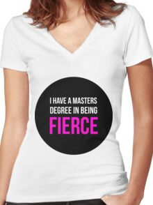 I Have A Masters Degree in Being Fierce. Women's Fitted V-Neck T-Shirt