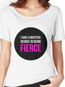 I Have A Masters Degree in Being Fierce. Women's Relaxed Fit T-Shirt