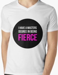 I Have A Masters Degree in Being Fierce. Mens V-Neck T-Shirt