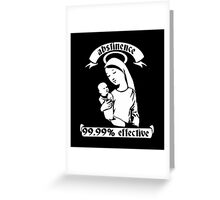 Abstinence... 99.99% Effective Greeting Card