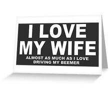 I LOVE MY WIFE Almost As Much As I Love Driving My Beemer Greeting Card