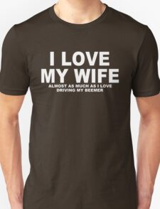 I LOVE MY WIFE Almost As Much As I Love Driving My Beemer T-Shirt