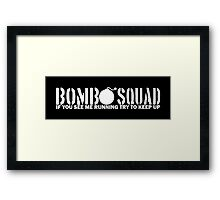 Bomb Squad - If You See Me Running, Try to Keep Up Framed Print