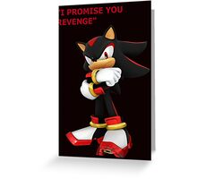 Shadow The Hedgehog- I promise you....Revenge! Greeting Card