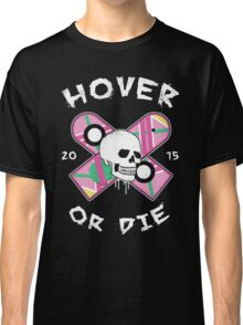 Hover Or Die Classic T-Shirt