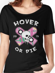 Hover Or Die Women's Relaxed Fit T-Shirt