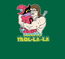 Touch My Trol-La-La Unisex T-Shirt