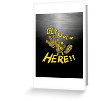 GET OVER HERE! Greeting Card