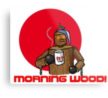 Good Morning Wood!!! Metal Print